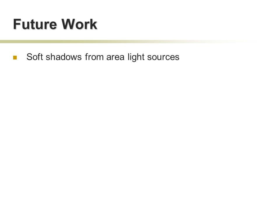 Future Work Soft shadows from area light sources