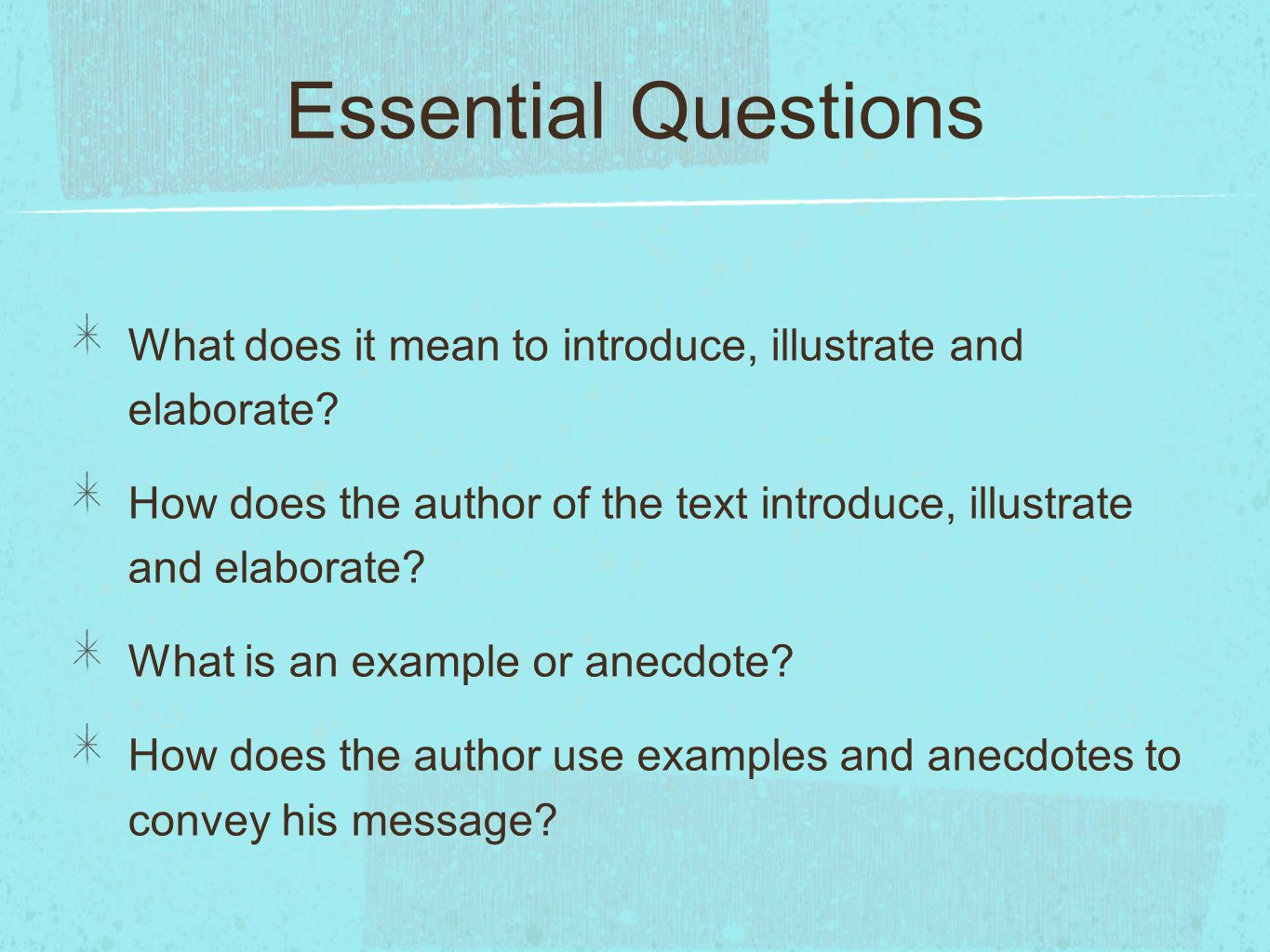 Essential Questions What does it mean to introduce, illustrate and elaborate.