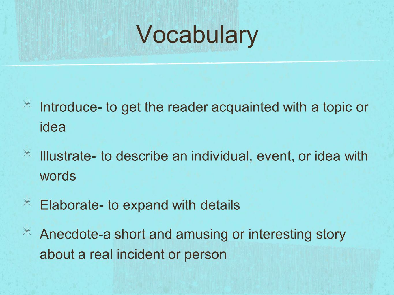 Vocabulary Introduce- to get the reader acquainted with a topic or idea Illustrate- to describe an individual, event, or idea with words Elaborate- to