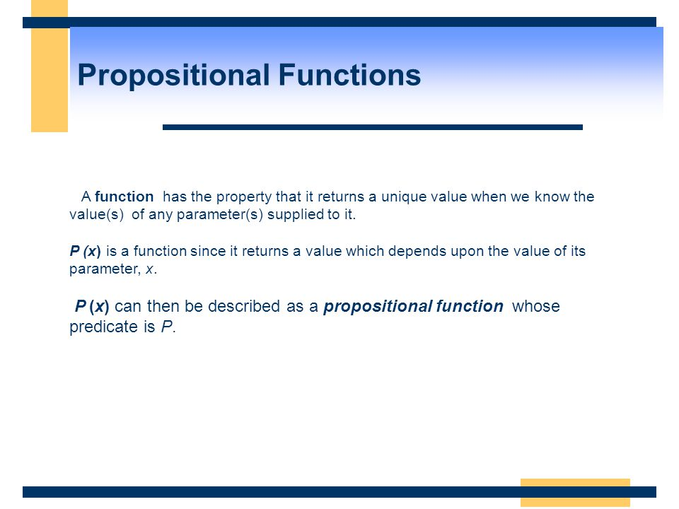 A function has the property that it returns a unique value when we know the value(s) of any parameter(s) supplied to it. P (x) is a function since it