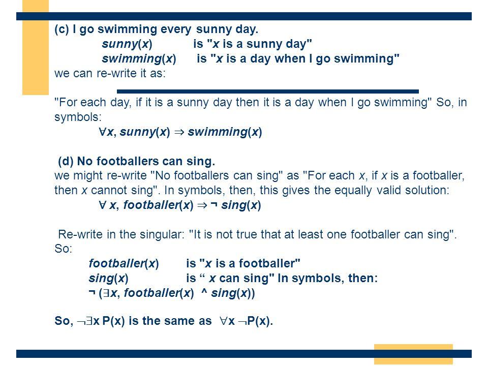 (c) I go swimming every sunny day.
