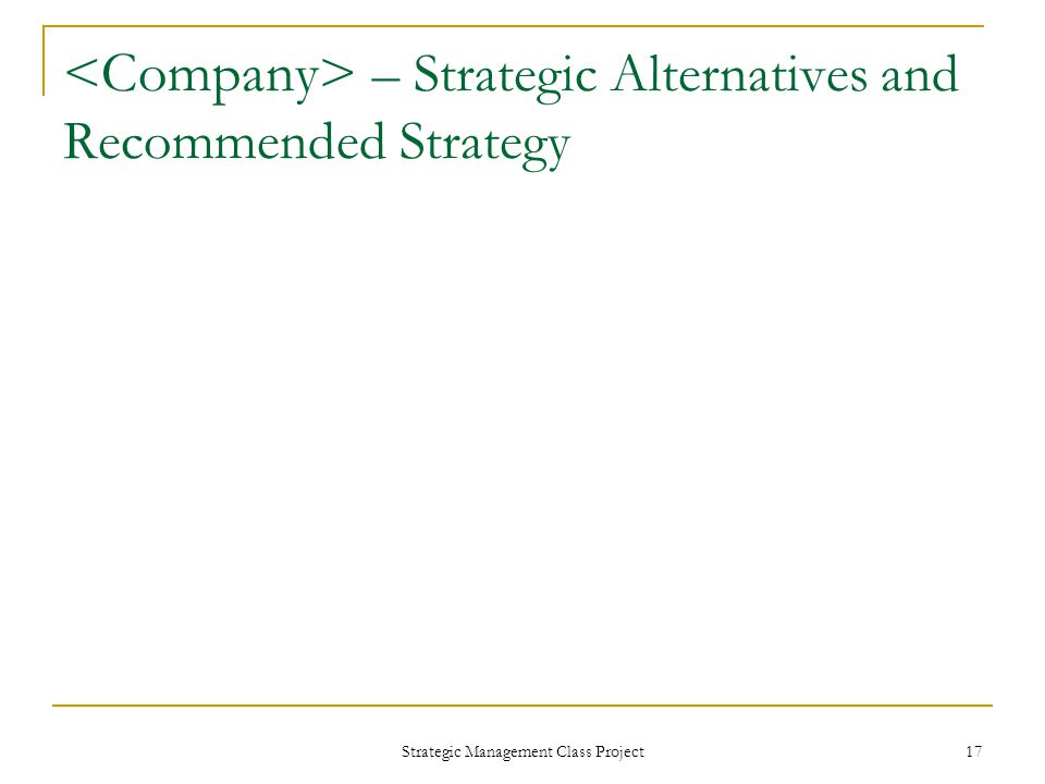Strategic Management Class Project 17 – Strategic Alternatives and Recommended Strategy