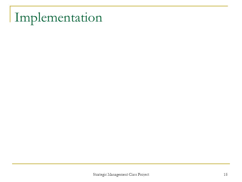 Strategic Management Class Project 18 Implementation