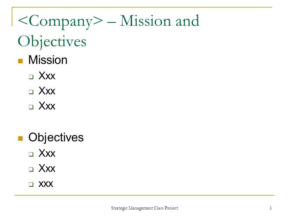 Strategic Management Class Project 3 – Mission and Objectives Mission  Xxx Objectives  Xxx  xxx