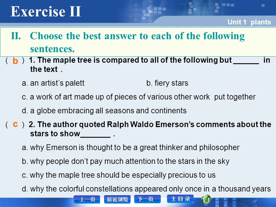 Exercise II Unit 1 plants ( ) 1. The maple tree is compared to all of the following but ______ in the text . a. an artist's palettb. fiery stars c. a