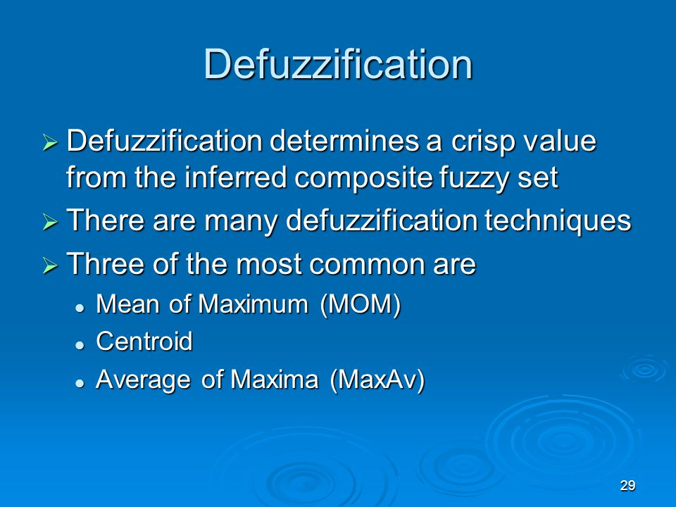 29 Defuzzification  Defuzzification determines a crisp value from the inferred composite fuzzy set  There are many defuzzification techniques  Thre