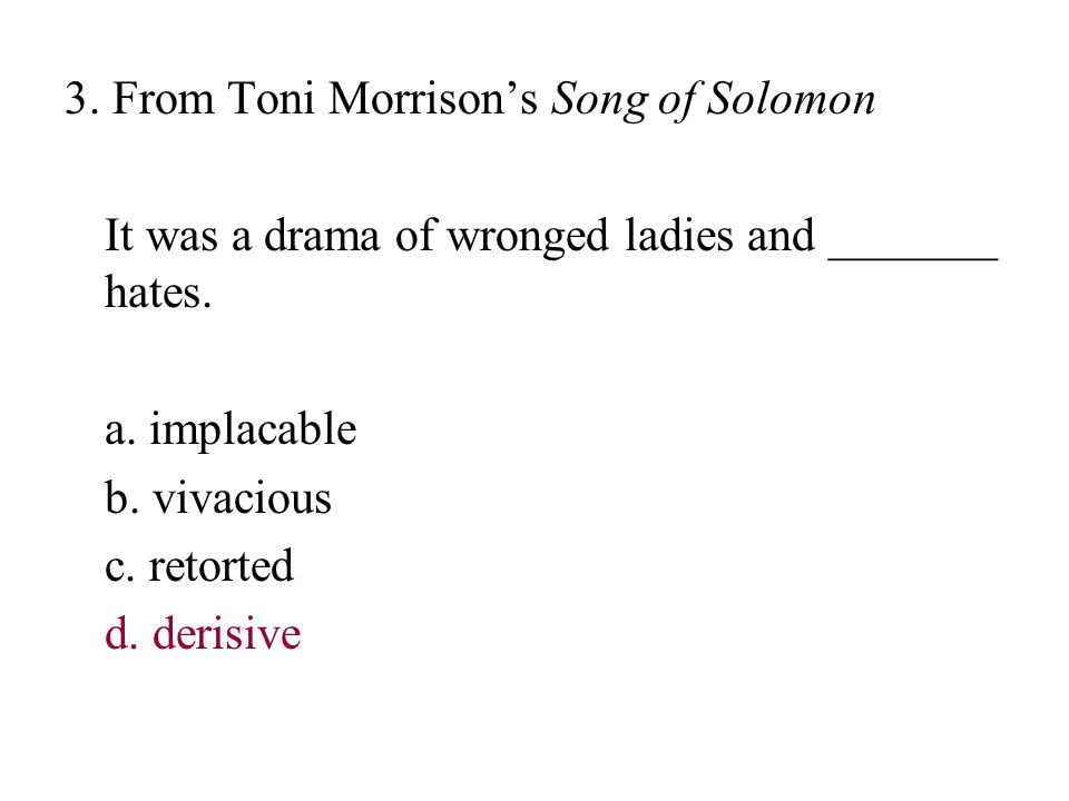 3.From Toni Morrison's Song of Solomon It was a drama of wronged ladies and _______ hates.