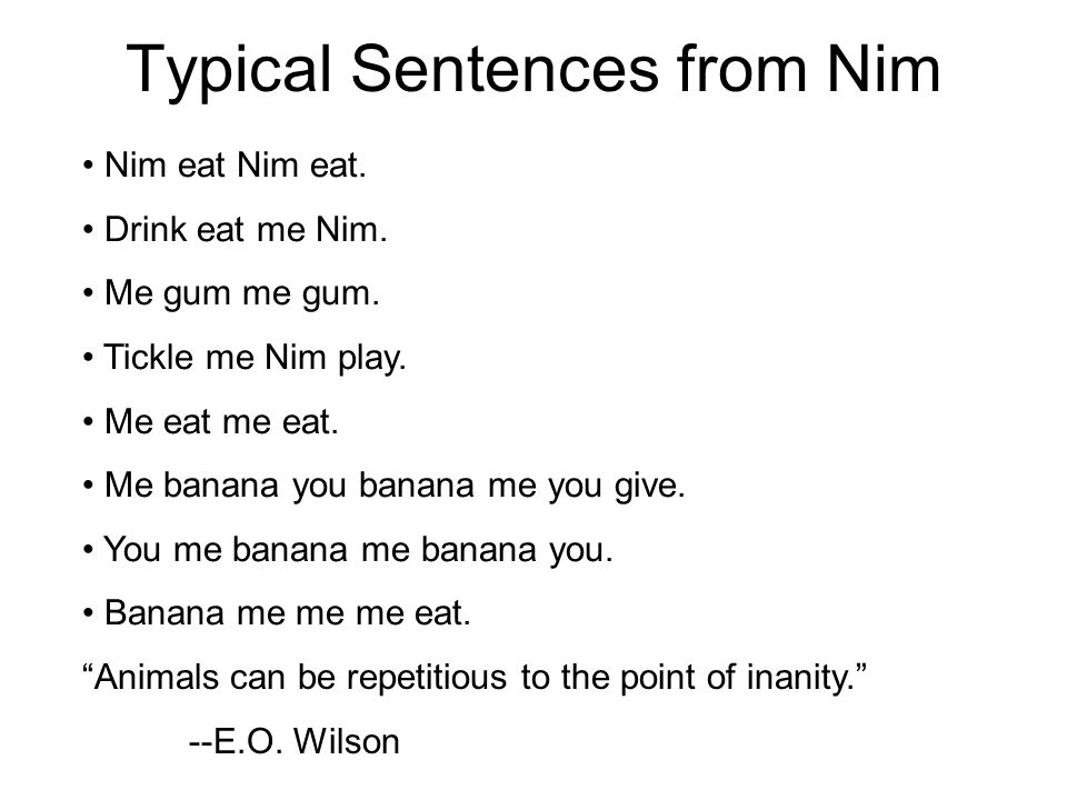 Typical Sentences from Nim Nim eat Nim eat. Drink eat me Nim.