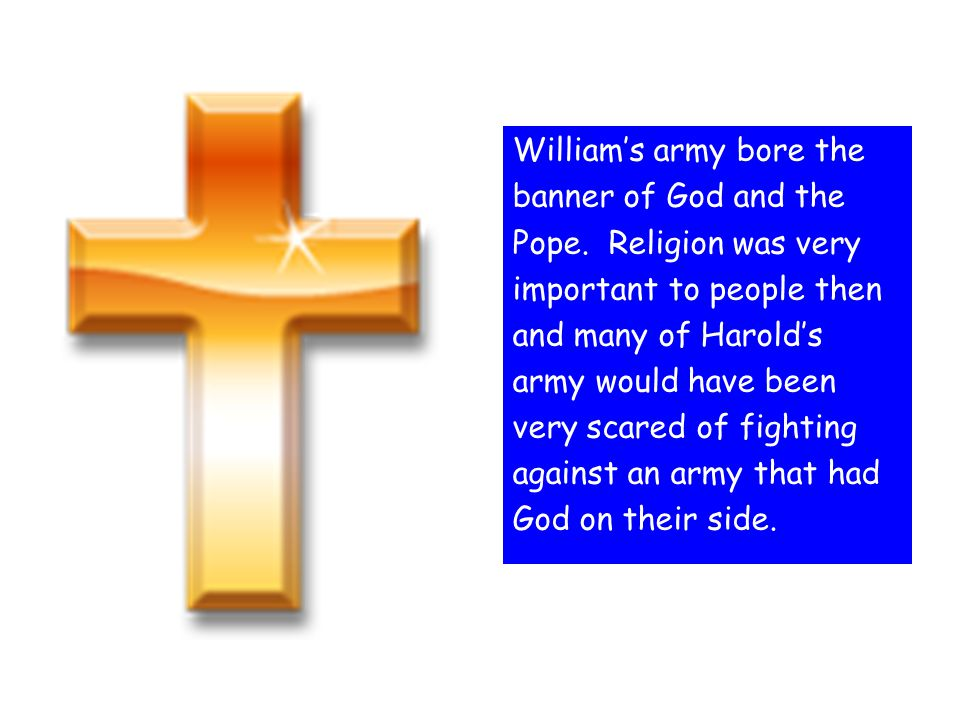 William's army bore the banner of God and the Pope.