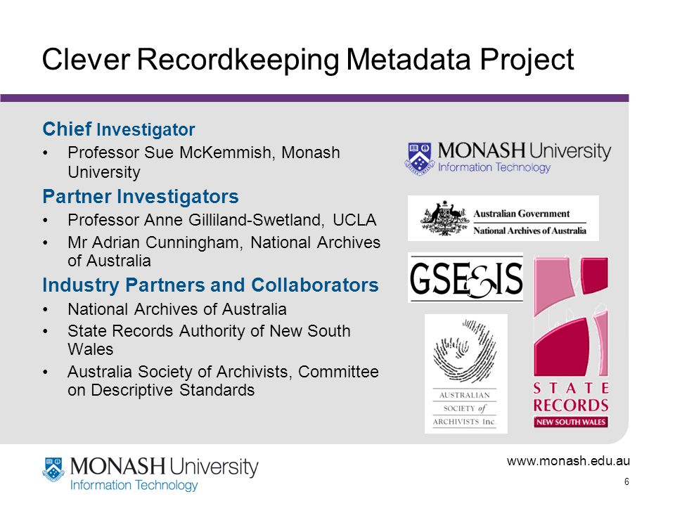 www.monash.edu.au 17 Findings and Challenges 2.Systems integration is constrained by interoperability limitations of current business, records and archival management applications  Conceive of metadata broker as a service within an integrated systems environment based on a service oriented architecture (SOA)