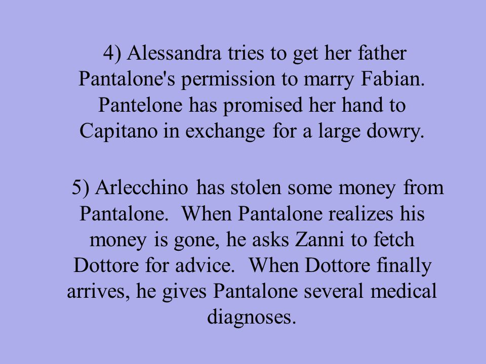 4) Alessandra tries to get her father Pantalone s permission to marry Fabian.