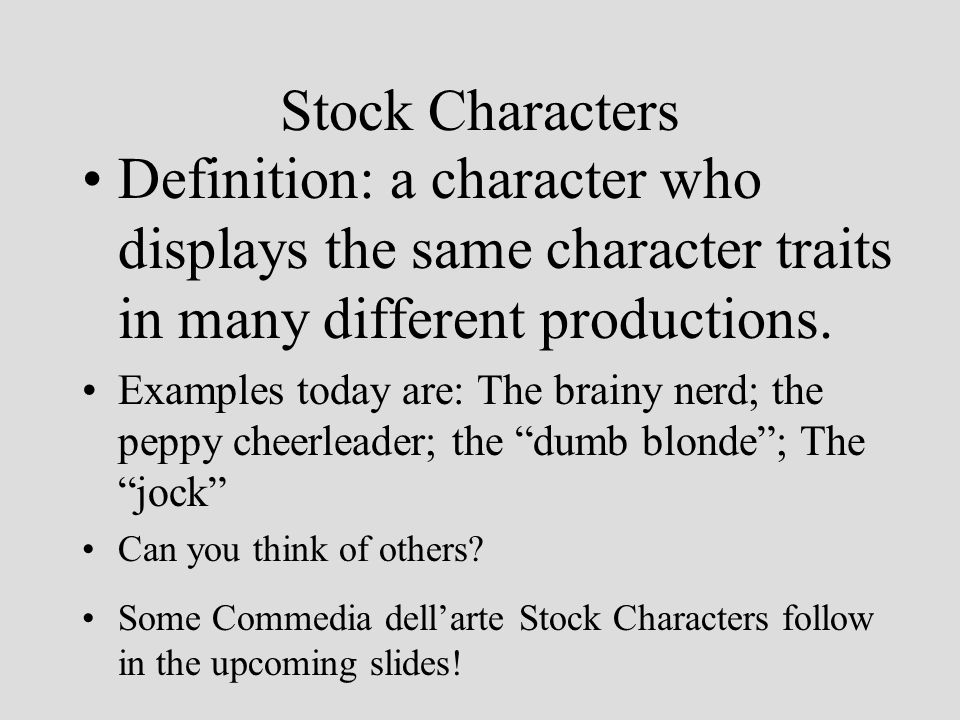 Stock Characters Definition: a character who displays the same character traits in many different productions.