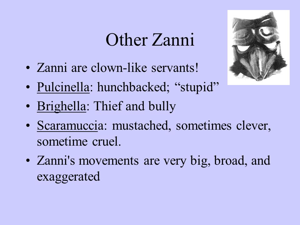 Other Zanni Zanni are clown-like servants.