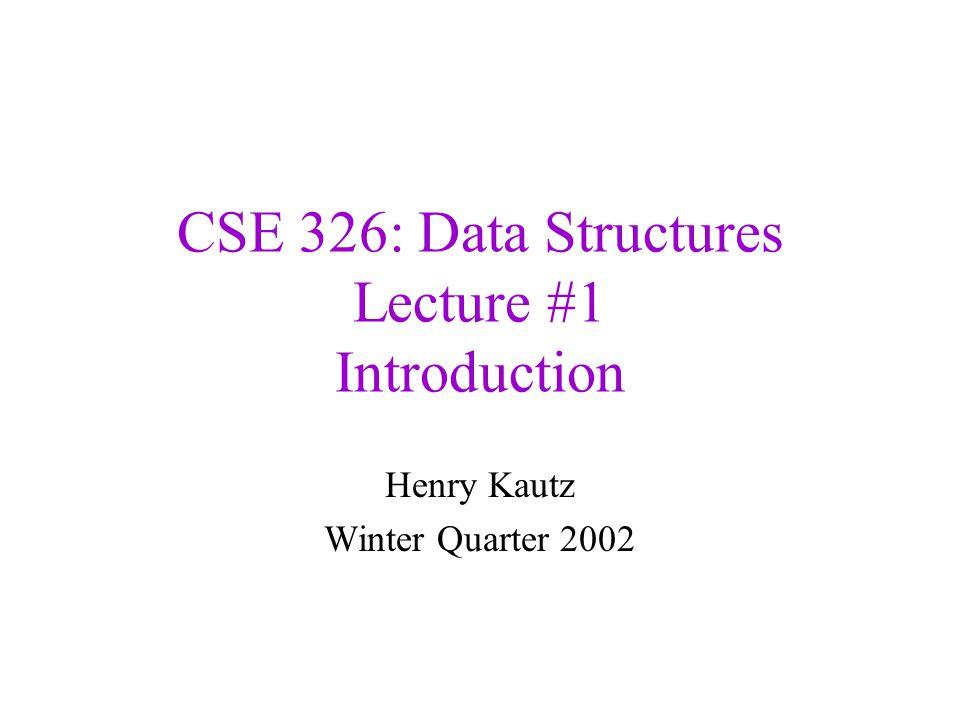 CSE 326: Data Structures Lecture #1 Introduction Henry Kautz Winter Quarter 2002