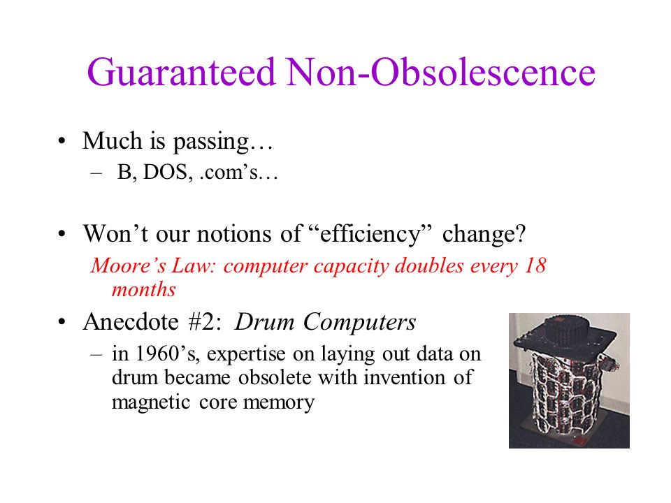Guaranteed Non-Obsolescence Much is passing… – B, DOS,.com's… Won't our notions of efficiency change.