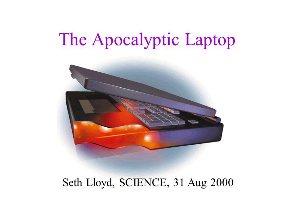 The Apocalyptic Laptop Seth Lloyd, SCIENCE, 31 Aug 2000