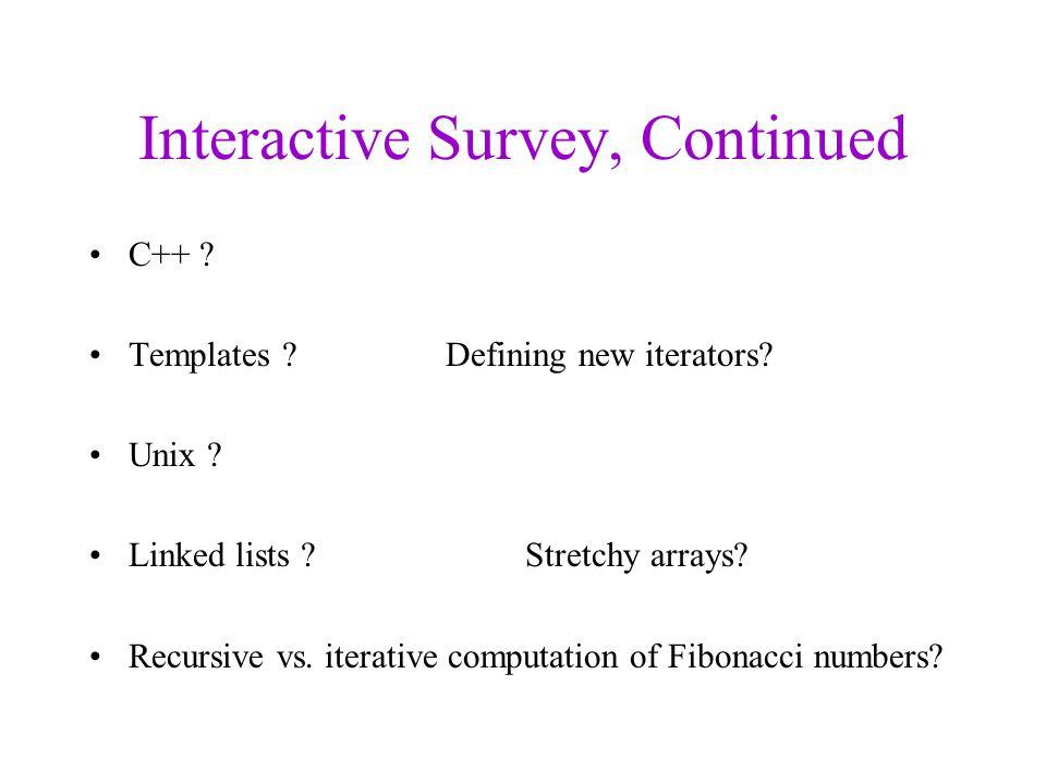 Interactive Survey, Continued C++ . Templates . Defining new iterators.