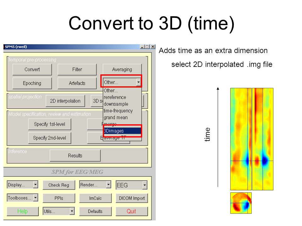 Convert to 3D (time) Adds time as an extra dimension select 2D interpolated.img file time