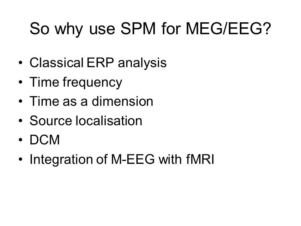 So why use SPM for MEG/EEG.