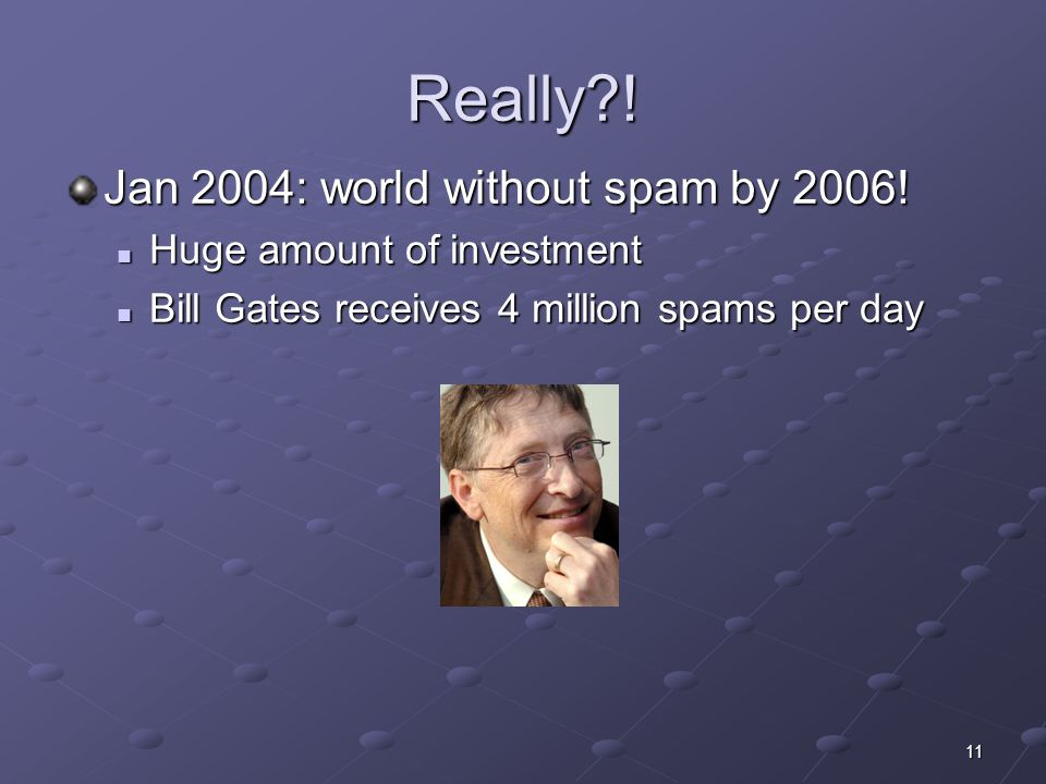 11 Really . Jan 2004: world without spam by 2006.