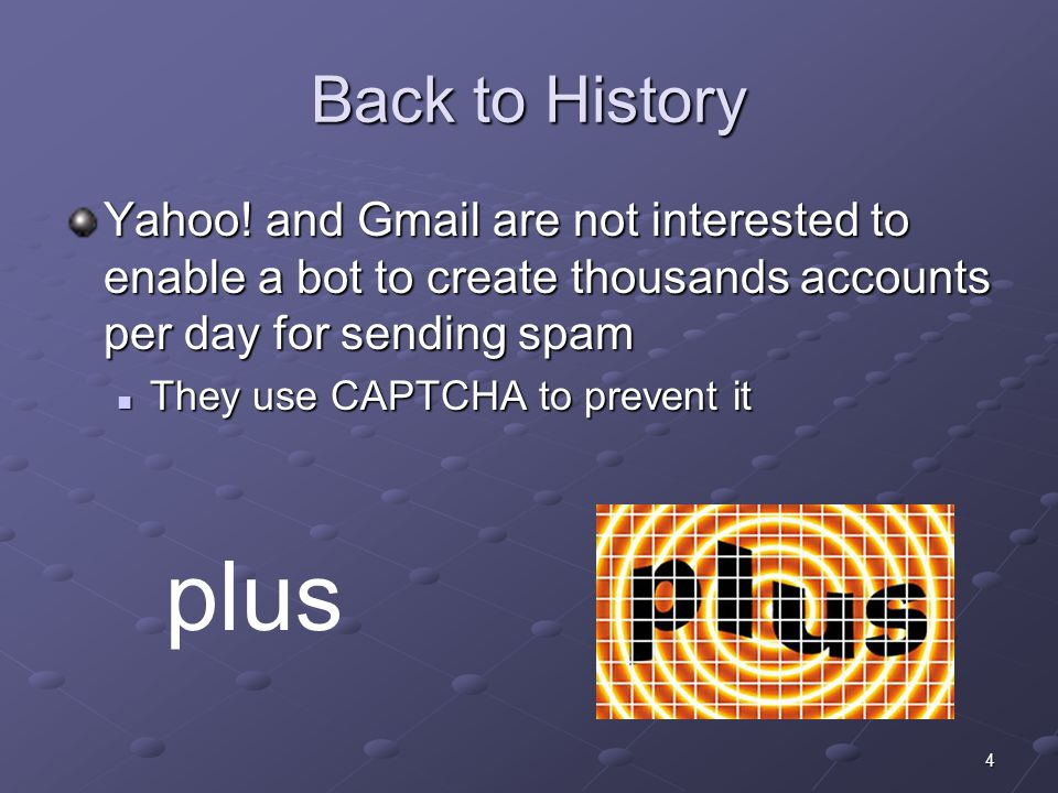 5 CAPTCHA Stands for Completely Automated Public Turing test to tell Computers and Humans Apart Luis von Ahn et al.