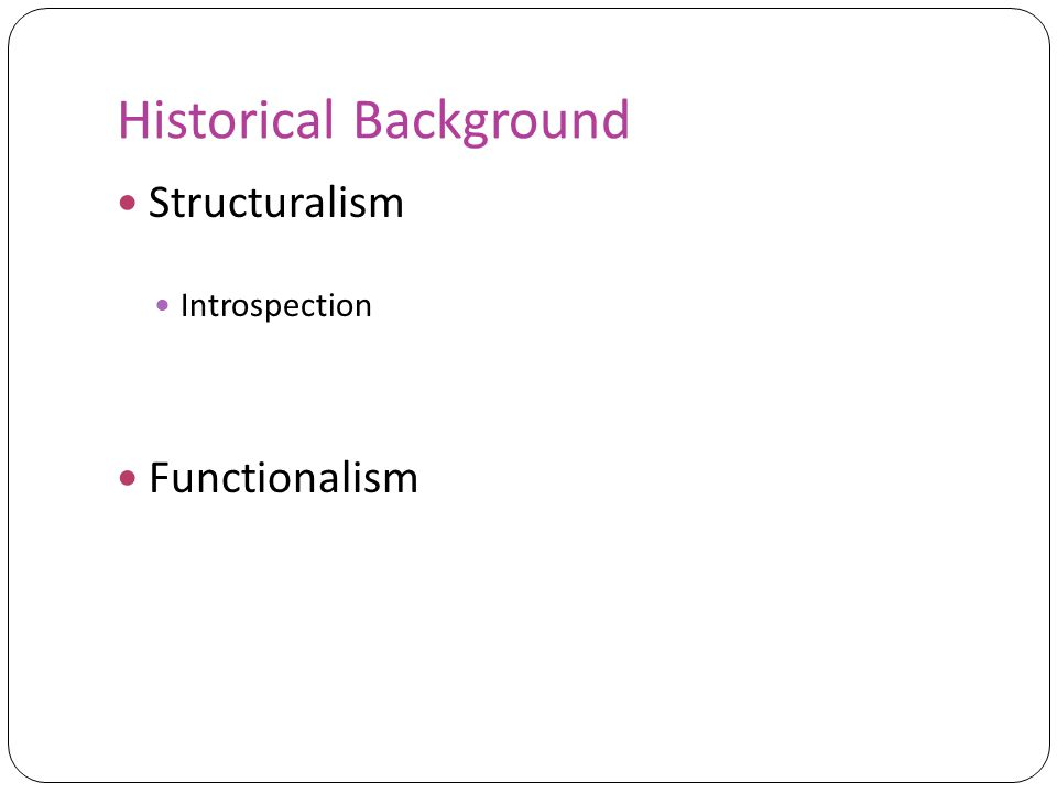 Historical Background Structuralism Introspection Functionalism