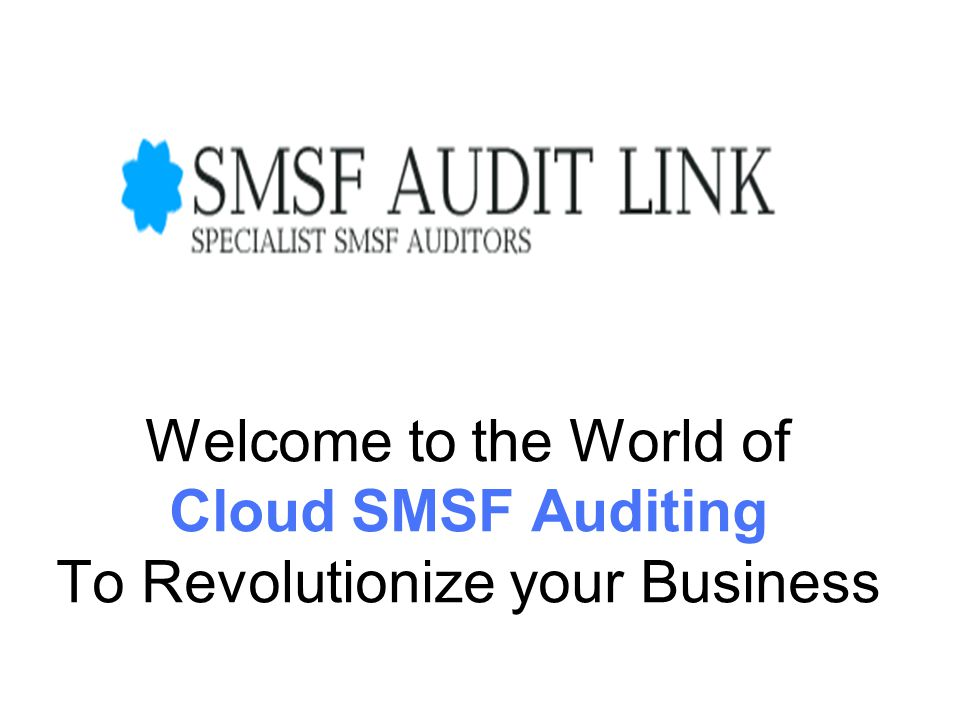 Welcome to the World of Cloud SMSF Auditing To Revolutionize your Business