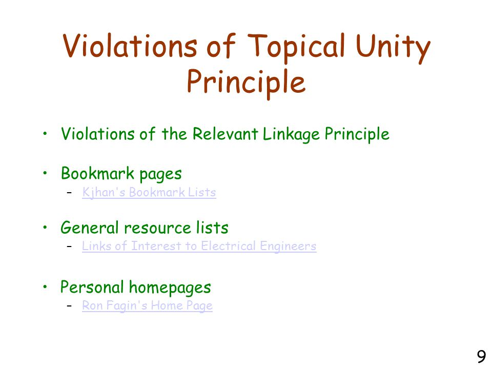 Violations of Topical Unity Principle Violations of the Relevant Linkage Principle Bookmark pages –Kjhan s Bookmark ListsKjhan s Bookmark Lists General resource lists –Links of Interest to Electrical EngineersLinks of Interest to Electrical Engineers Personal homepages –Ron Fagin s Home PageRon Fagin s Home Page 9