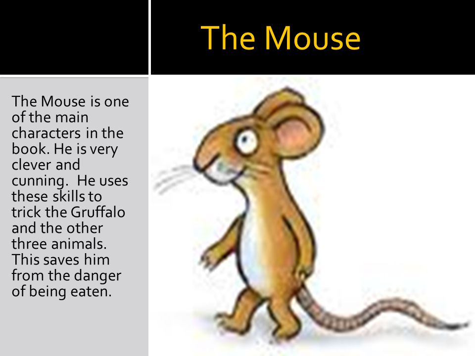 The Mouse The Mouse is one of the main characters in the book.