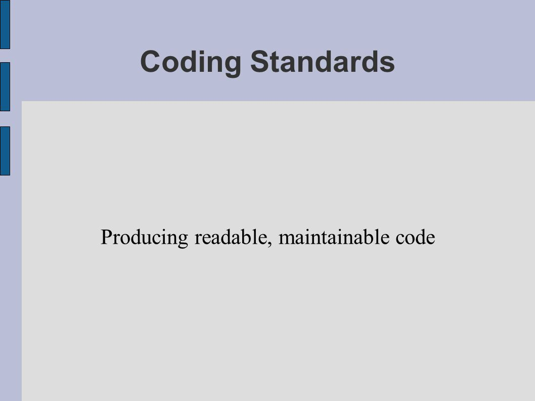 Coding Standards Producing readable, maintainable code