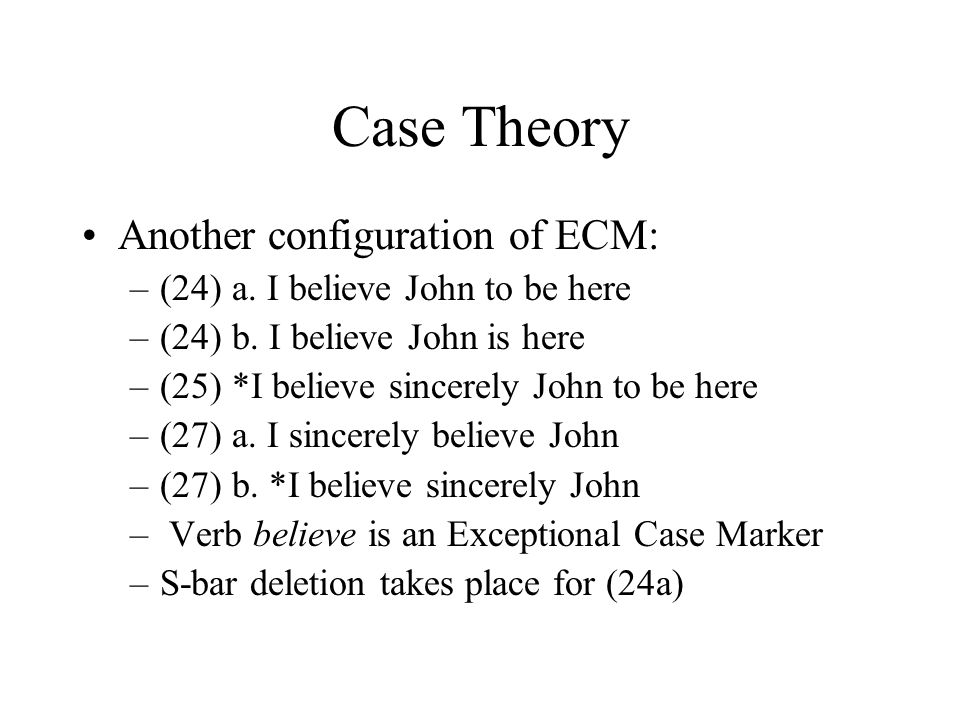 Case Theory Another configuration of ECM: –(24) a.