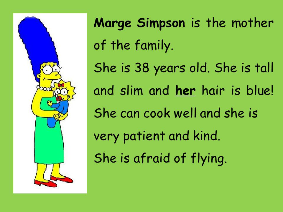 Marge Simpson is the mother of the family. She is 38 years old.