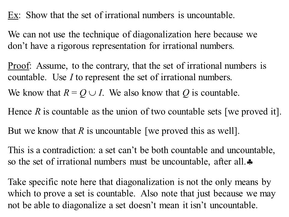 Ex: Show that the set of irrational numbers is uncountable.
