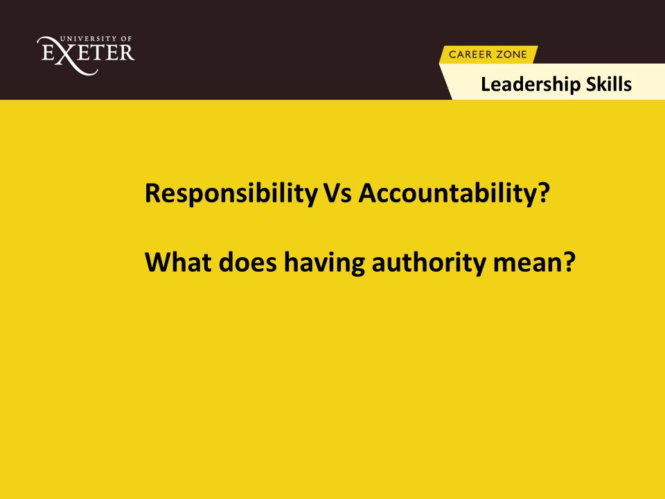 Responsibility Vs Accountability What does having authority mean Leadership Skills