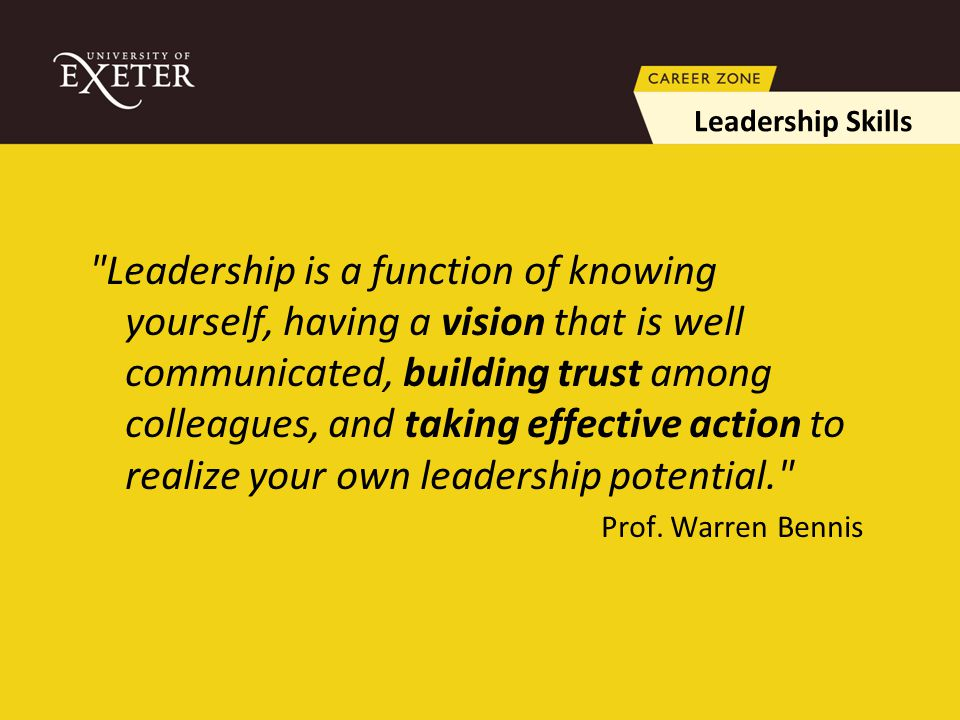Leadership is a function of knowing yourself, having a vision that is well communicated, building trust among colleagues, and taking effective action to realize your own leadership potential. Prof.