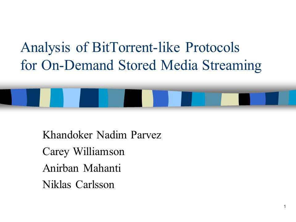 1 Analysis of BitTorrent-like Protocols for On-Demand Stored Media Streaming Khandoker Nadim Parvez Carey Williamson Anirban Mahanti Niklas Carlsson