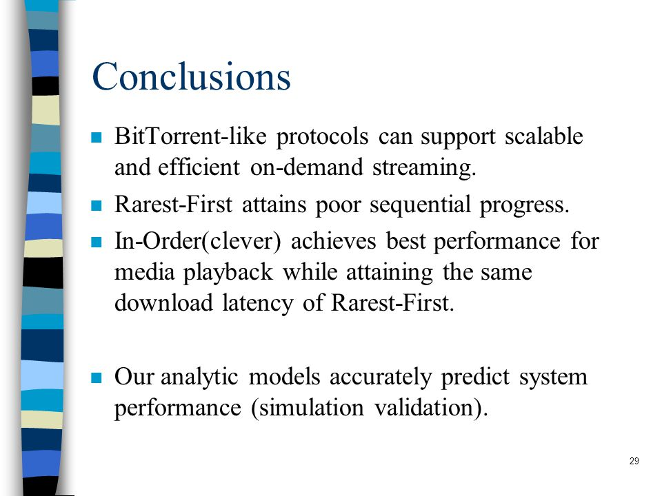 29 Conclusions n BitTorrent-like protocols can support scalable and efficient on-demand streaming.