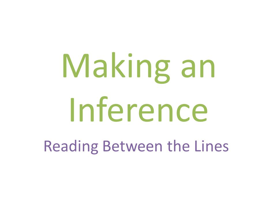 Making an Inference Reading Between the Lines