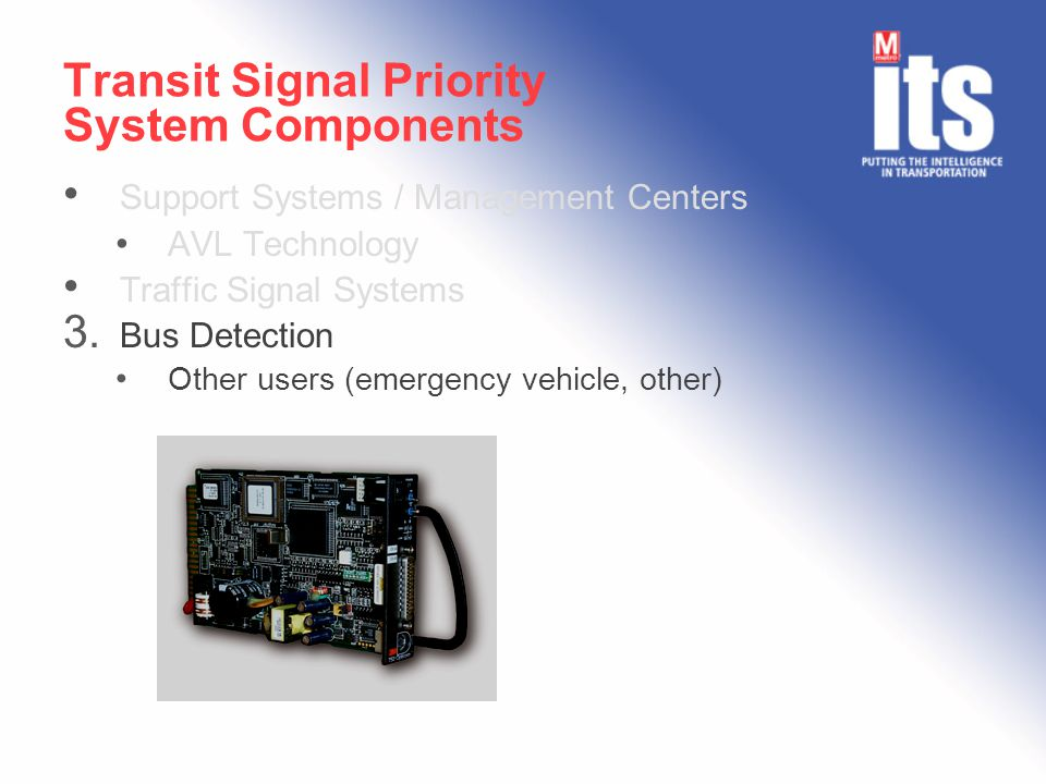 Transit Signal Priority System Components Support Systems / Management Centers AVL Technology Traffic Signal Systems 3.