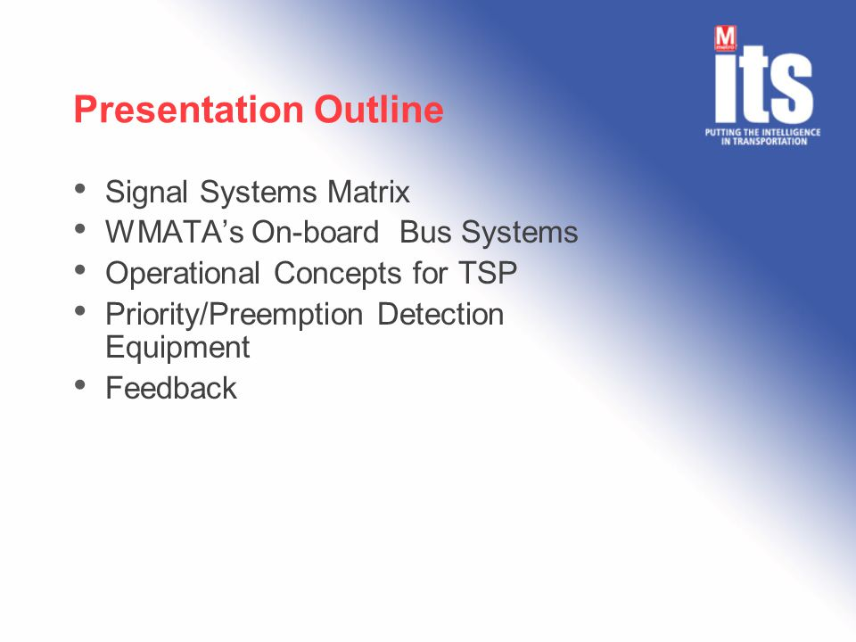 Presentation Outline Signal Systems Matrix WMATA's On-board Bus Systems Operational Concepts for TSP Priority/Preemption Detection Equipment Feedback