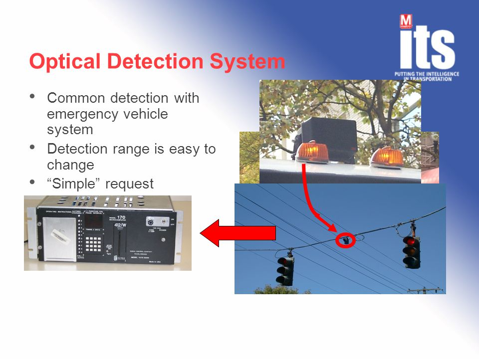 Optical Detection System Common detection with emergency vehicle system Detection range is easy to change Simple request