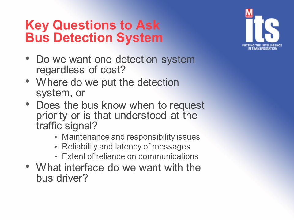 Key Questions to Ask Bus Detection System Do we want one detection system regardless of cost.