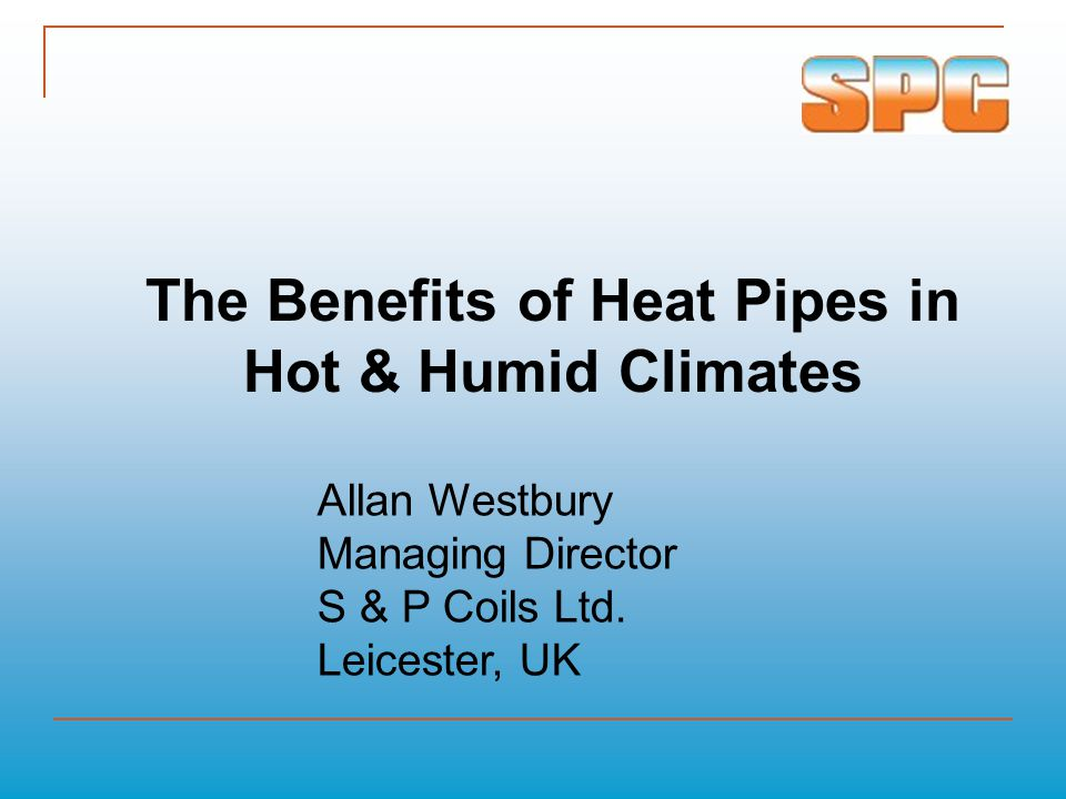 Presentation Contents Problems of Hot & Humid Climatic Conditions What is a Heat Pipe.