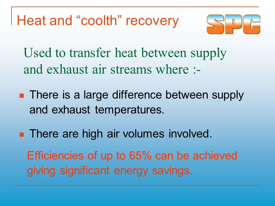 "Heat and ""coolth"" recovery There is a large difference between supply and exhaust temperatures. There are high air volumes involved. Used to transfer"