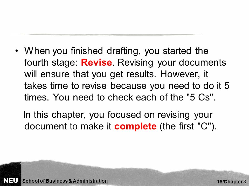 NEU School of Business & Administration 18/Chapter 3 When you finished drafting, you started the fourth stage: Revise.