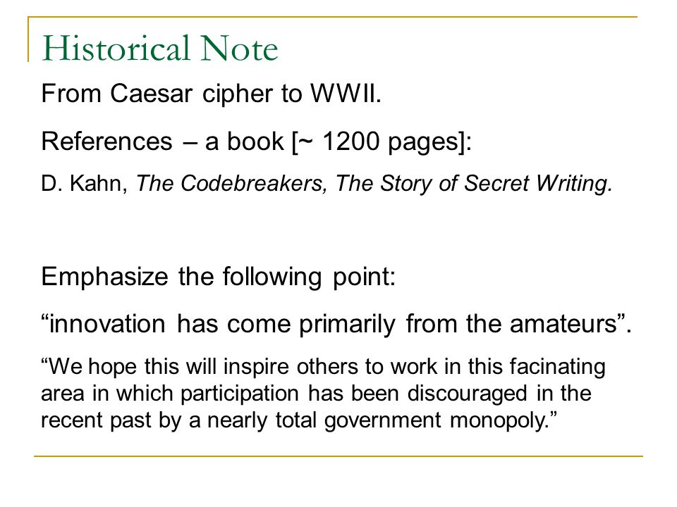Historical Note From Caesar cipher to WWII. References – a book [~ 1200 pages]: D.