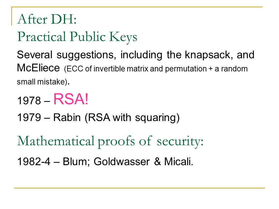 After DH: Practical Public Keys Several suggestions, including the knapsack, and McEliece (ECC of invertible matrix and permutation + a random small mistake).