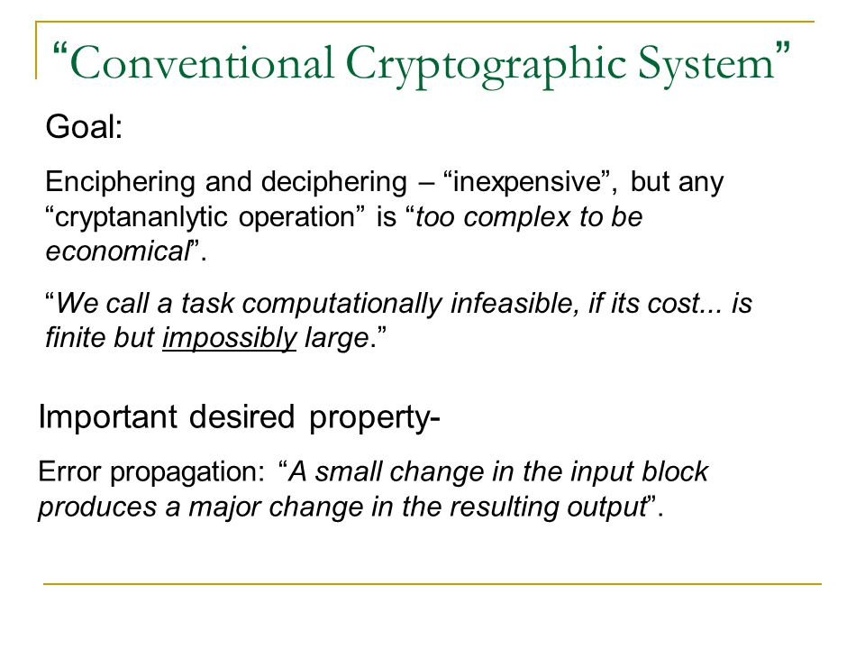 Connection to Complexity The cryptanalytic difficulty of a system whose encryption and decryption operations can be done in P time cannot be greater than NP .