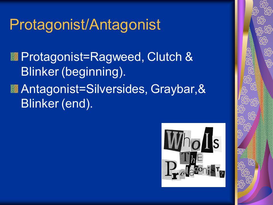 Protagonist/Antagonist Protagonist=Ragweed, Clutch & Blinker (beginning).