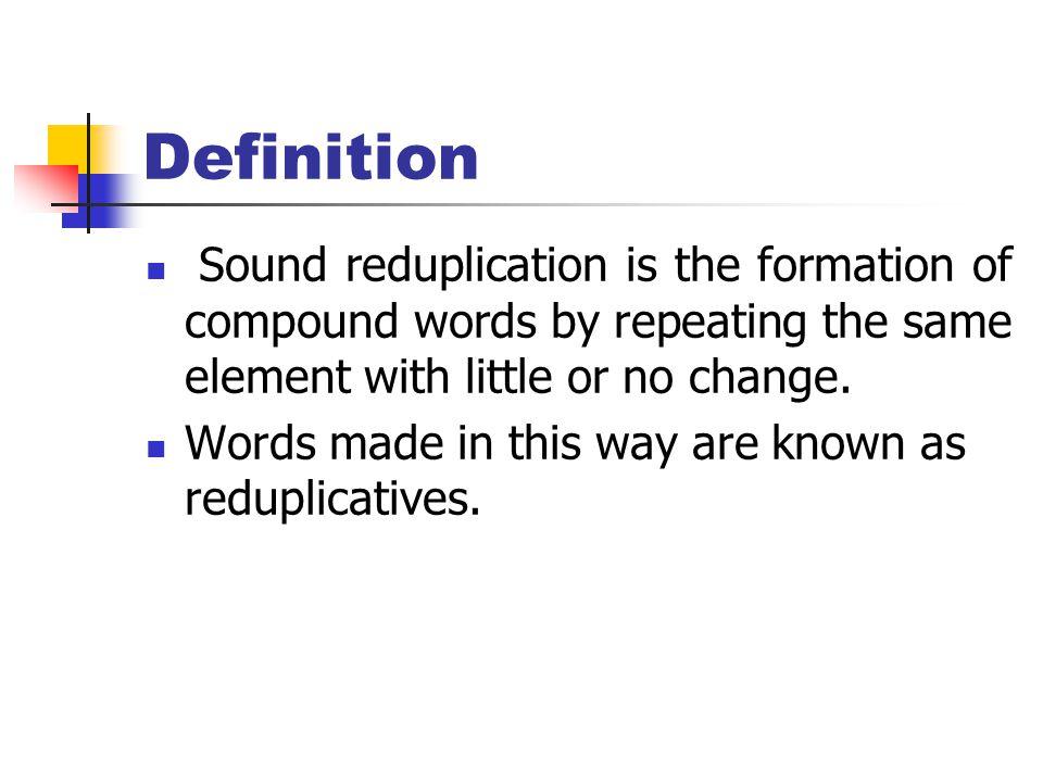 Sound Reduplication Sound reduplication is a minor type of word-formation.